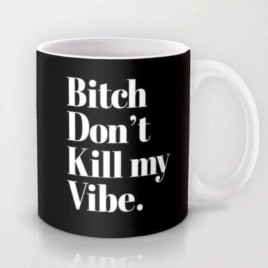 bitch-dont-kill-my-vibe-song-mood-quote-mug-black-white-1