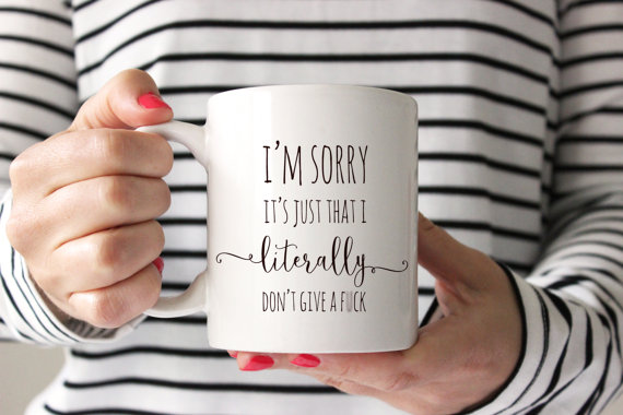 im-sorry-its-just-that-i-literrally-dont-give-a-fuck-mug-quote-swear